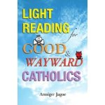 Light Reading for Good and Wayward Catholic
